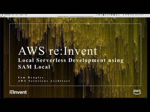 AWS re:Invent 2017: Local Serverless Development using SAM Local
